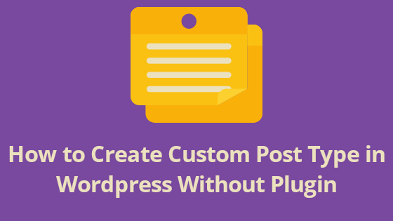 How to Create Custom Post Type in Wordpress Without Plugin, create a custom post type in Wordpress